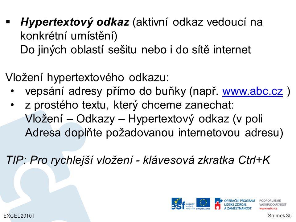  Hypertextový odkaz (aktivní odkaz vedoucí na konkrétní umístění) Do jiných oblastí sešitu nebo i do sítě internet Vložení hypertextového odkazu: vepsání adresy přímo do buňky (např.