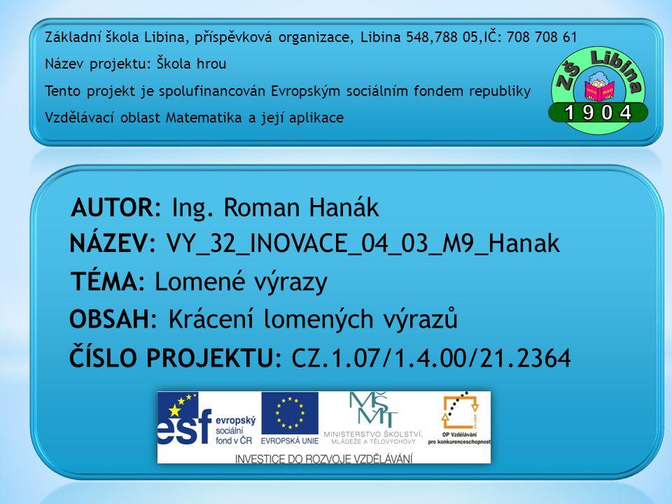 ČÍSLO PROJEKTU: CZ.1.07/1.4.00/21.2364 NÁZEV: VY_32_INOVACE_04_03_M9_Hanak AUTOR: Ing.