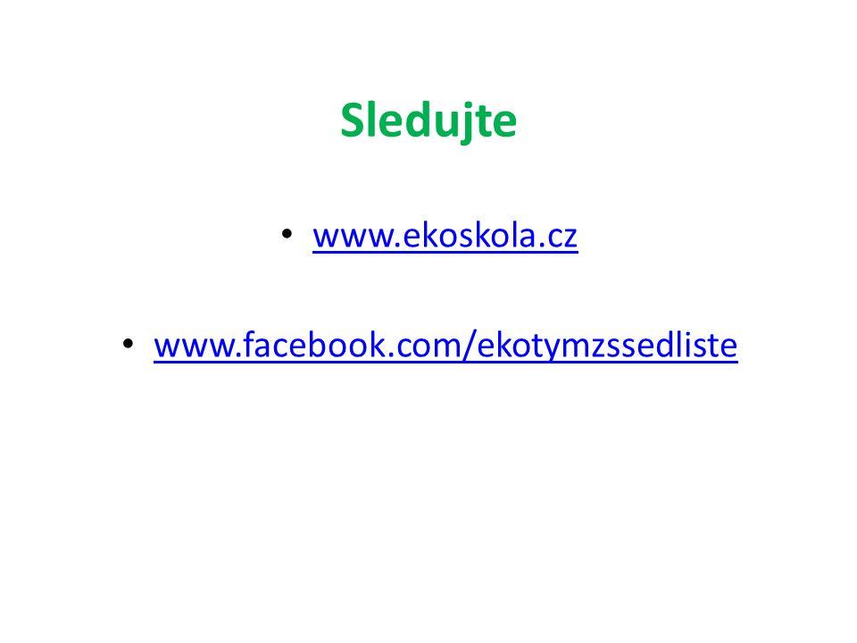 Sledujte www.ekoskola.cz www.facebook.com/ekotymzssedliste