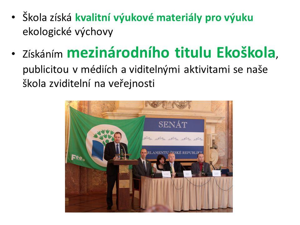 Škola získá kvalitní výukové materiály pro výuku ekologické výchovy Získáním mezinárodního titulu Ekoškola, publicitou v médiích a viditelnými aktivit