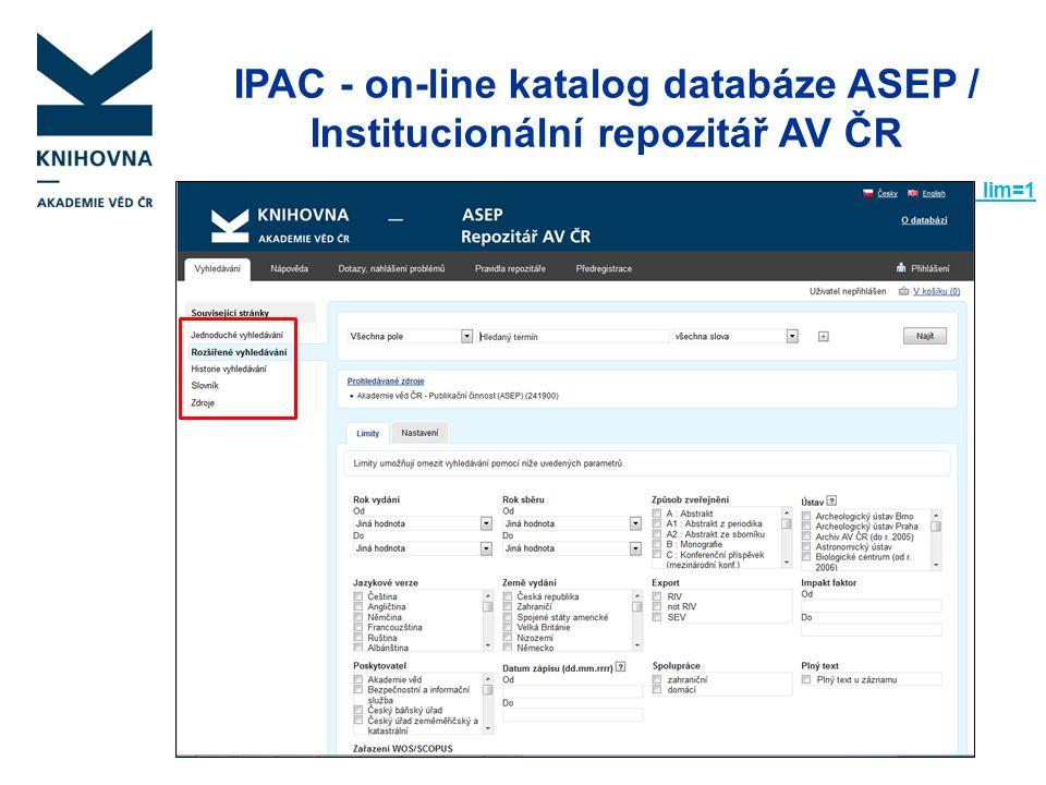 IPAC - on-line katalog databáze ASEP / Institucionální repozitář AV ČR http://www.library.sk/i2/i2.entry.cls?ictx=cav&logout=1&language=2&skin=1&show_lim=1