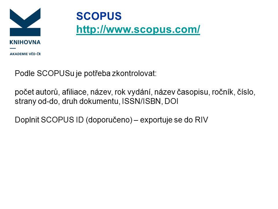 SCOPUS http://www.scopus.com/ Podle SCOPUSu je potřeba zkontrolovat: počet autorů, afiliace, název, rok vydání, název časopisu, ročník, číslo, strany od-do, druh dokumentu, ISSN/ISBN, DOI Doplnit SCOPUS ID (doporučeno) – exportuje se do RIV