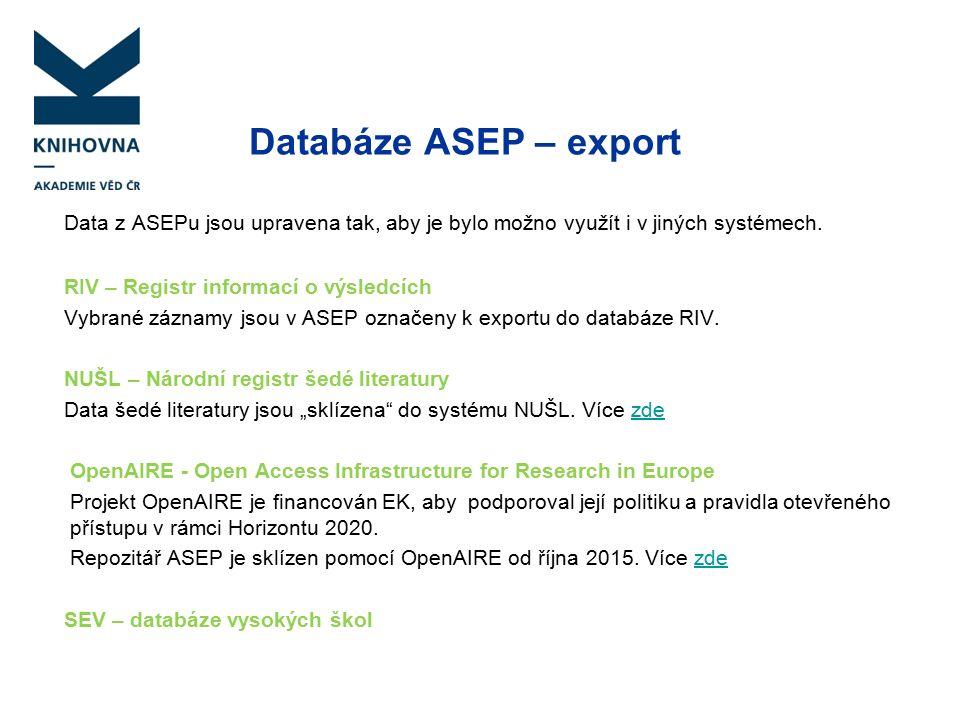 Zpracování - manuál, podpora Manuál ASEP http://www.lib.cas.cz/asep/pro-zpracovatele/manual/ Co patří a co nepatří do ASEP (RIV) Kam zařadit dokument Jak se vyplňují jednotlivá pole Číselníky Podpora ASEP http://www.lib.cas.cz/asep/pro-zpracovatele/podpora/ Stránka, kde na jednom místě najdete informace a praktické rady, které se týkají všech součástí zpracování (formuláře, klient, katalogy)