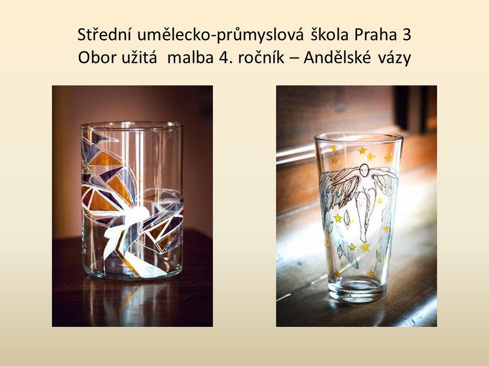 Střední umělecko-průmyslová škola Praha 3 Obor užitá malba 4. ročník – Andělské vázy