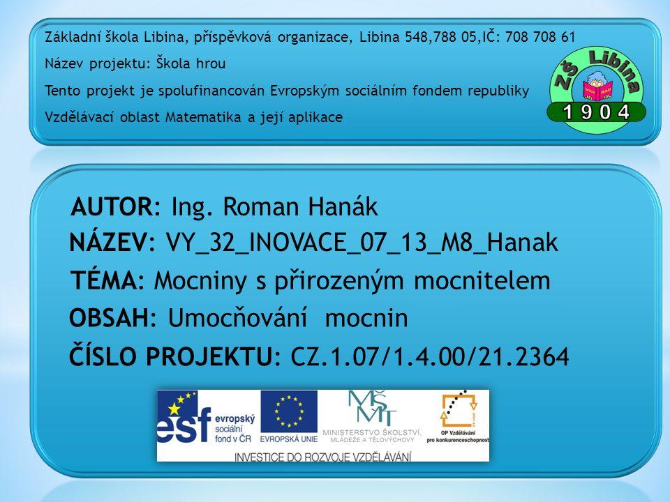 ČÍSLO PROJEKTU: CZ.1.07/1.4.00/21.2364 NÁZEV: VY_32_INOVACE_07_13_M8_Hanak AUTOR: Ing.