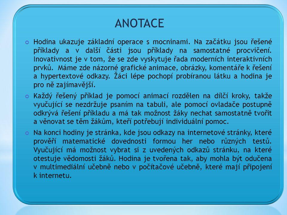 ANOTACE Hodina ukazuje základní operace s mocninami.