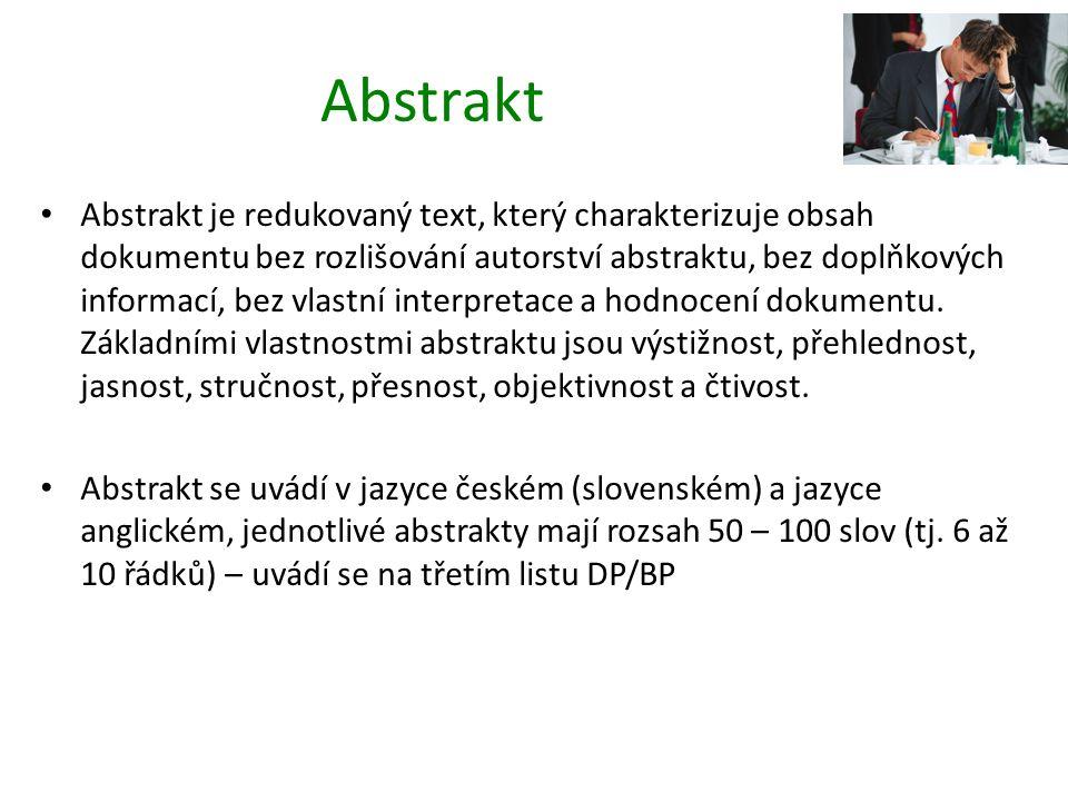 Abstrakt Abstrakt je redukovaný text, který charakterizuje obsah dokumentu bez rozlišování autorství abstraktu, bez doplňkových informací, bez vlastní interpretace a hodnocení dokumentu.