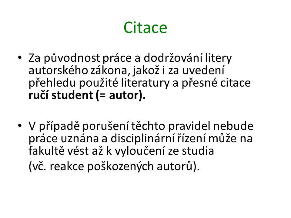 Citace Za původnost práce a dodržování litery autorského zákona, jakož i za uvedení přehledu použité literatury a přesné citace ručí student (= autor).