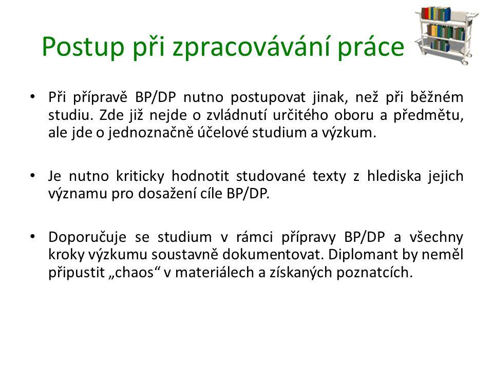 Postup při zpracovávání práce Při přípravě BP/DP nutno postupovat jinak, než při běžném studiu.