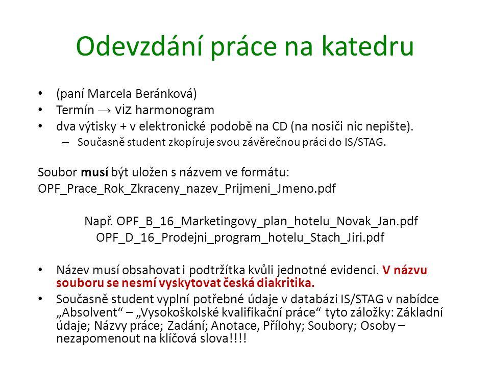 Odevzdání práce na katedru (paní Marcela Beránková) Termín → viz harmonogram dva výtisky + v elektronické podobě na CD (na nosiči nic nepište).
