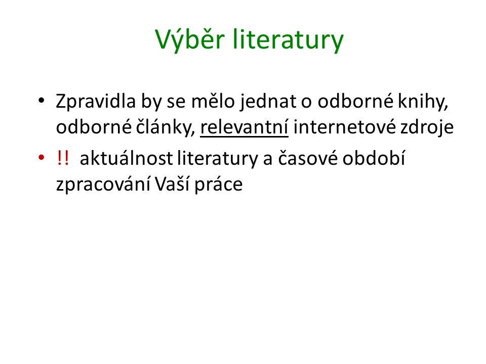 Výběr literatury Zpravidla by se mělo jednat o odborné knihy, odborné články, relevantní internetové zdroje !.