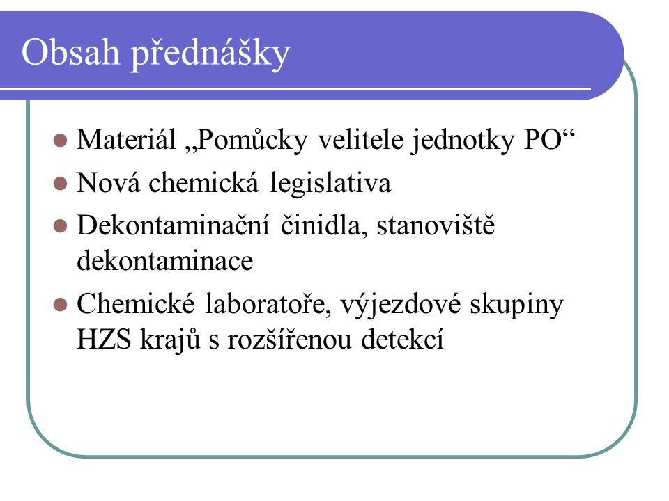 """Obsah přednášky Materiál """"Pomůcky velitele jednotky PO"""" Nová chemická legislativa Dekontaminační činidla, stanoviště dekontaminace Chemické laboratoře"""