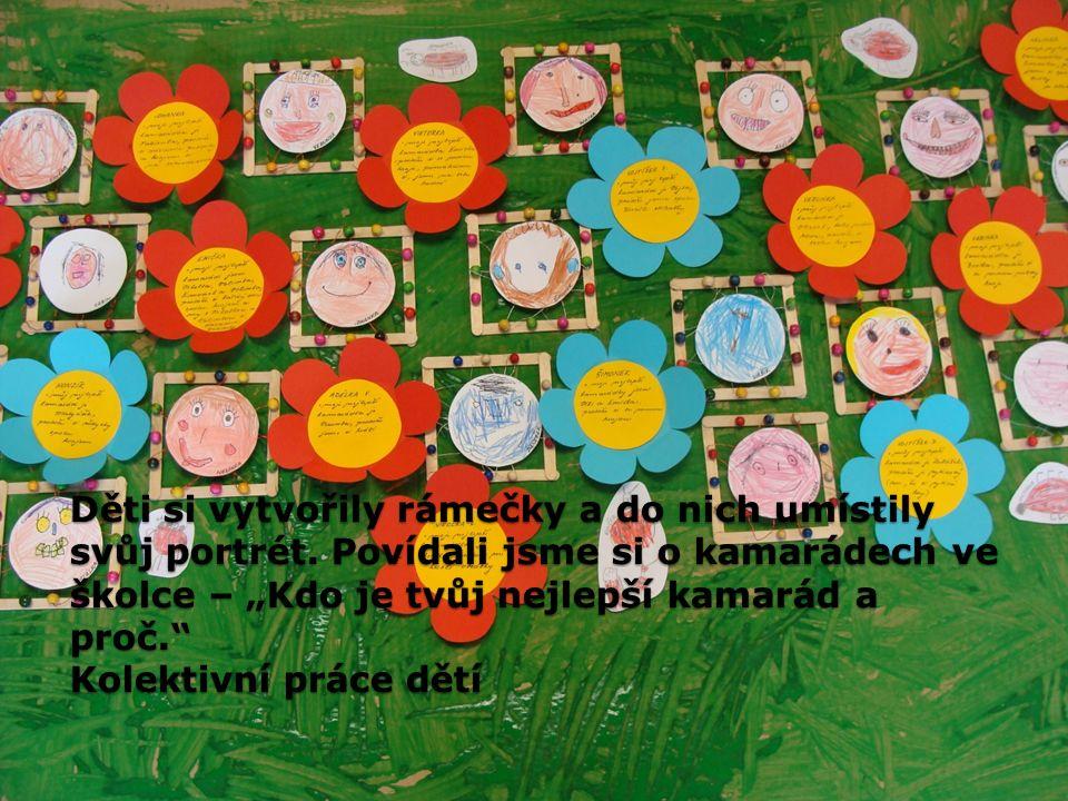 """Děti si vytvořily rámečky a do nich umístily svůj portrét. Povídali jsme si o kamarádech ve školce – """"Kdo je tvůj nejlepší kamarád a proč."""" Kolektivní"""