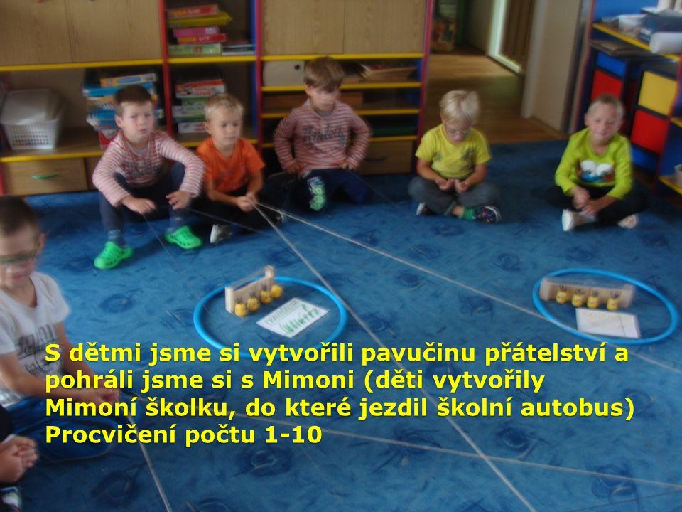 S dětmi jsme si vytvořili pavučinu přátelství a pohráli jsme si s Mimoni (děti vytvořily Mimoní školku, do které jezdil školní autobus) Procvičení poč