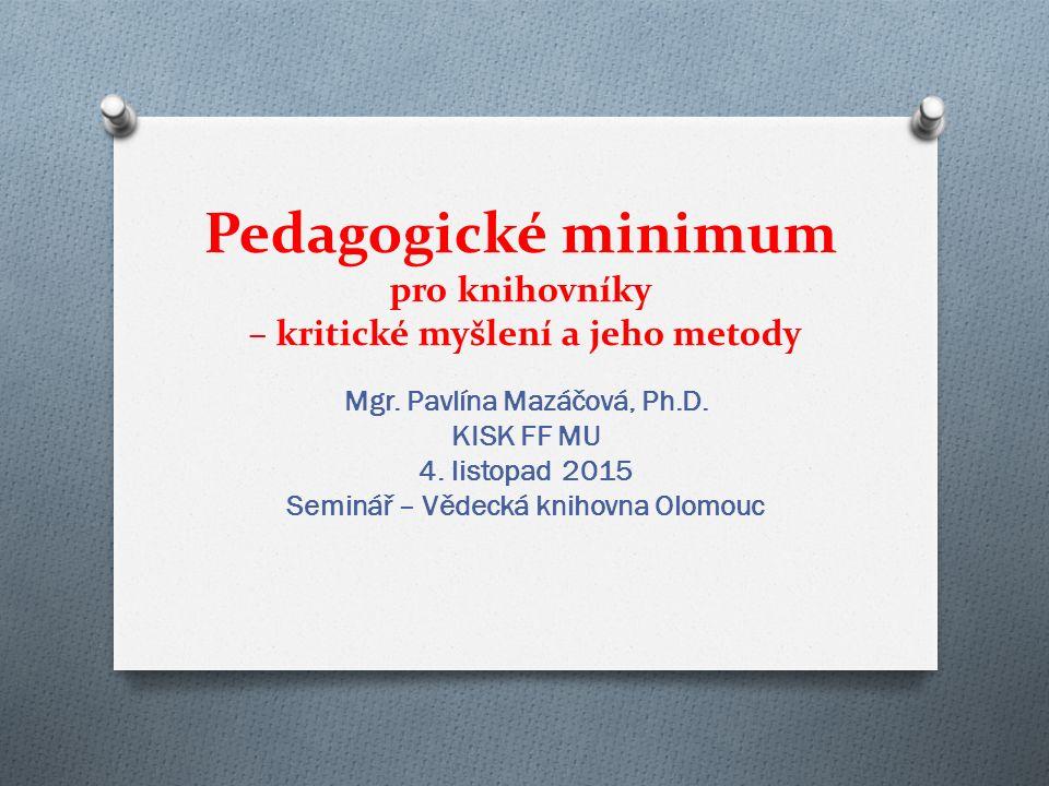 Pedagogické minimum pro knihovníky – kritické myšlení a jeho metody Mgr.