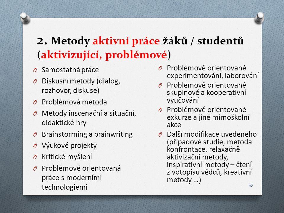 2. Metody aktivní práce žáků / studentů (aktivizující, problémové) O Samostatná práce O Diskusní metody (dialog, rozhovor, diskuse) O Problémová metod