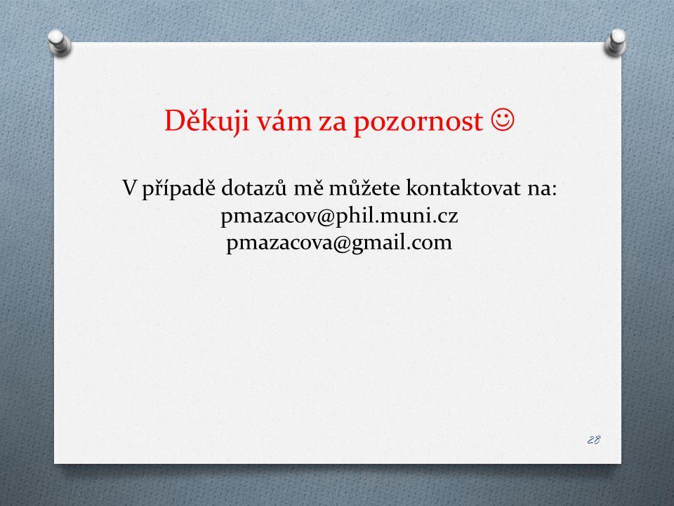 Děkuji vám za pozornost V případě dotazů mě můžete kontaktovat na: pmazacov@phil.muni.cz pmazacova@gmail.com 28