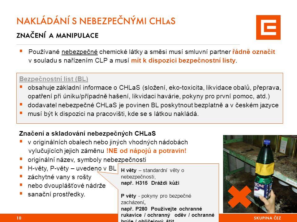 10 NAKLÁDÁNÍ S NEBEZPEČNÝMI CHLaS značení a manipulace  Používané nebezpečné chemické látky a směsi musí smluvní partner řádně označit v souladu s nařízením CLP a musí mít k dispozici bezpečnostní listy.