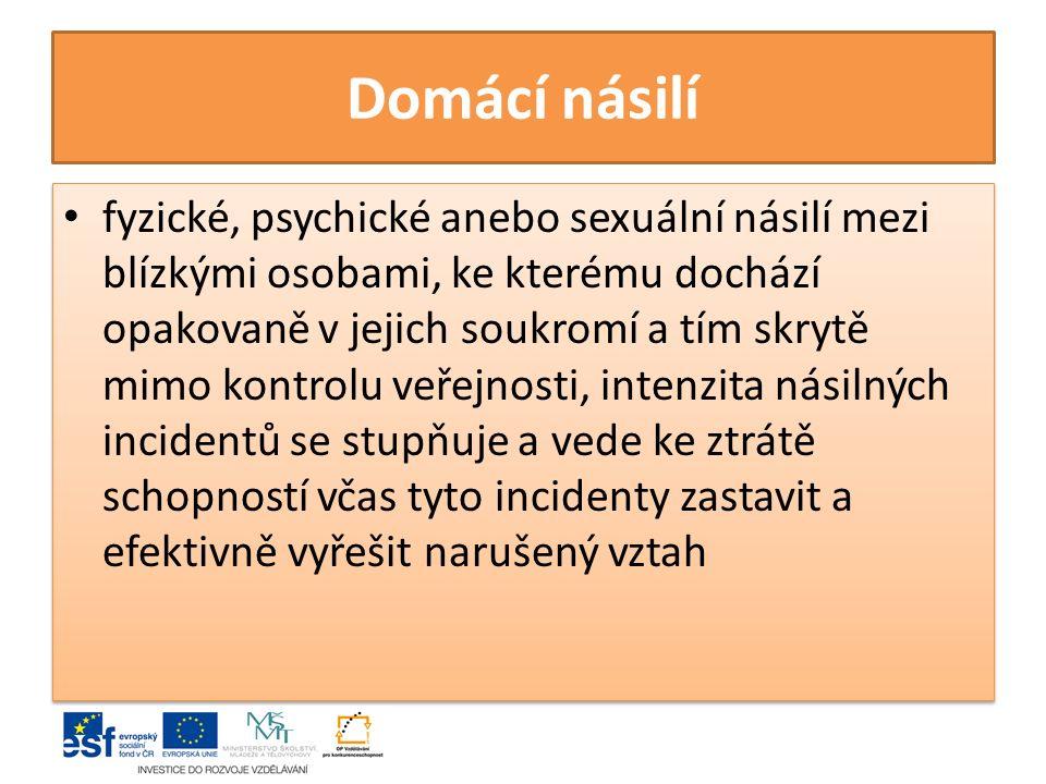 Domácí násilí fyzické, psychické anebo sexuální násilí mezi blízkými osobami, ke kterému dochází opakovaně v jejich soukromí a tím skrytě mimo kontrol