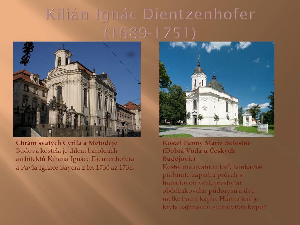 Chrám svatých Cyrila a Metoděje Budova kostela je dílem barokních architektů Kiliána Ignáce Dienzenhofera a Pavla Ignáce Bayera z let 1730 až 1736. Ko