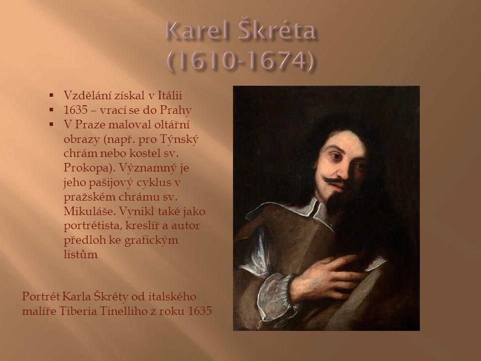  Vzdělání získal v Itálii  1635 – vrací se do Prahy  V Praze maloval oltářní obrazy (např. pro Týnský chrám nebo kostel sv. Prokopa). Významný je j