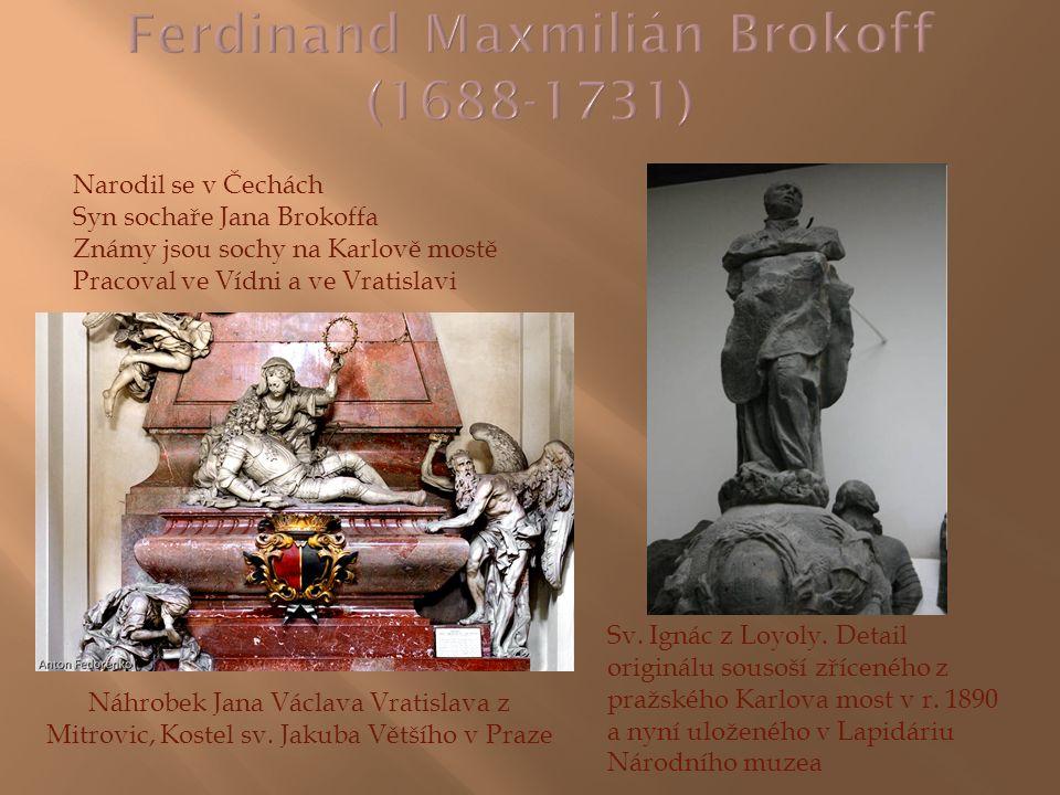 Narodil se v Čechách Syn sochaře Jana Brokoffa Známy jsou sochy na Karlově mostě Pracoval ve Vídni a ve Vratislavi Náhrobek Jana Václava Vratislava z