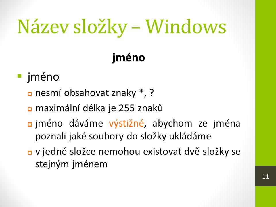 Název složky – Windows jméno  jméno  nesmí obsahovat znaky *, .