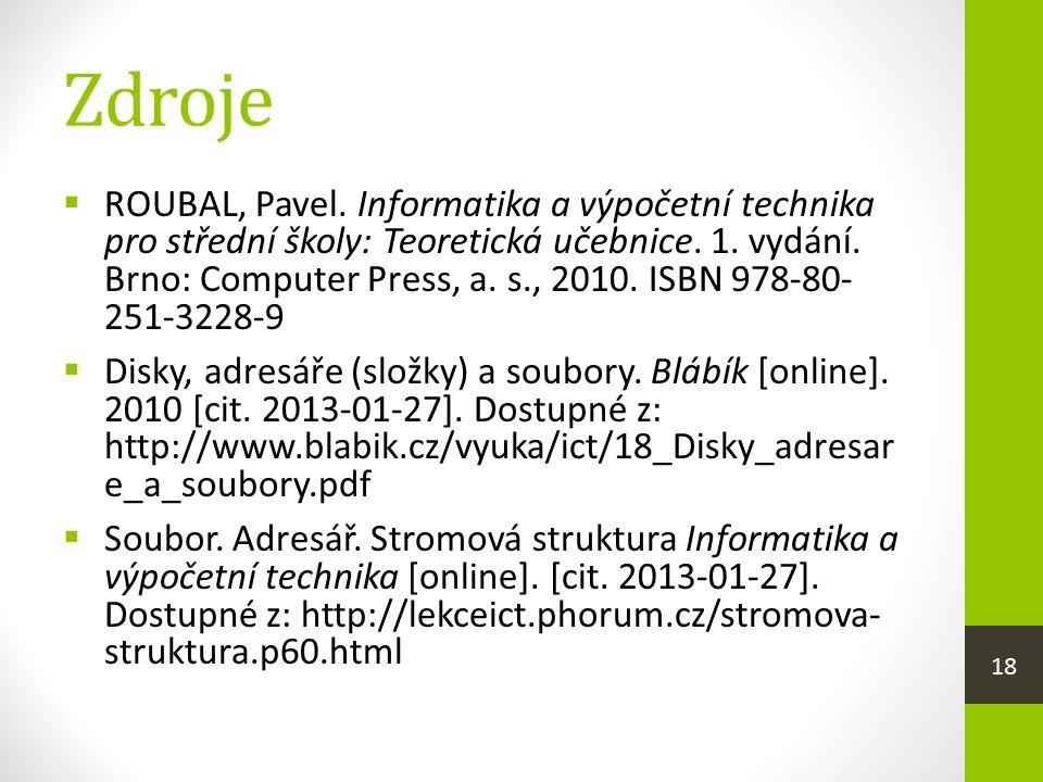 Zdroje  ROUBAL, Pavel. Informatika a výpočetní technika pro střední školy: Teoretická učebnice.