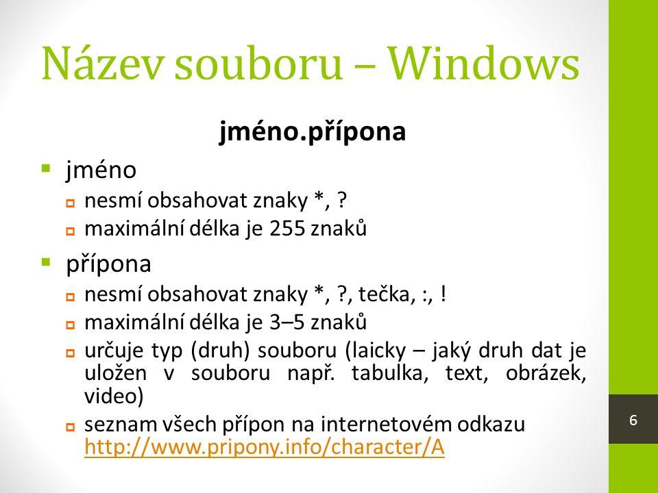 Název souboru – Windows jméno.přípona  jméno  nesmí obsahovat znaky *, .