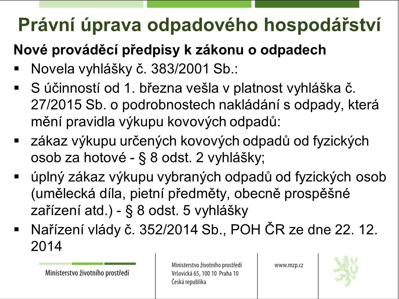Právní úprava odpadového hospodářství Nové prováděcí předpisy k zákonu o odpadech  Novela vyhlášky č.