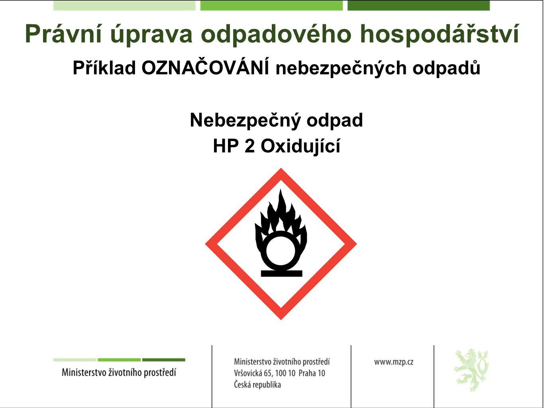 Právní úprava odpadového hospodářství Příklad OZNAČOVÁNÍ nebezpečných odpadů Nebezpečný odpad HP 2 Oxidující