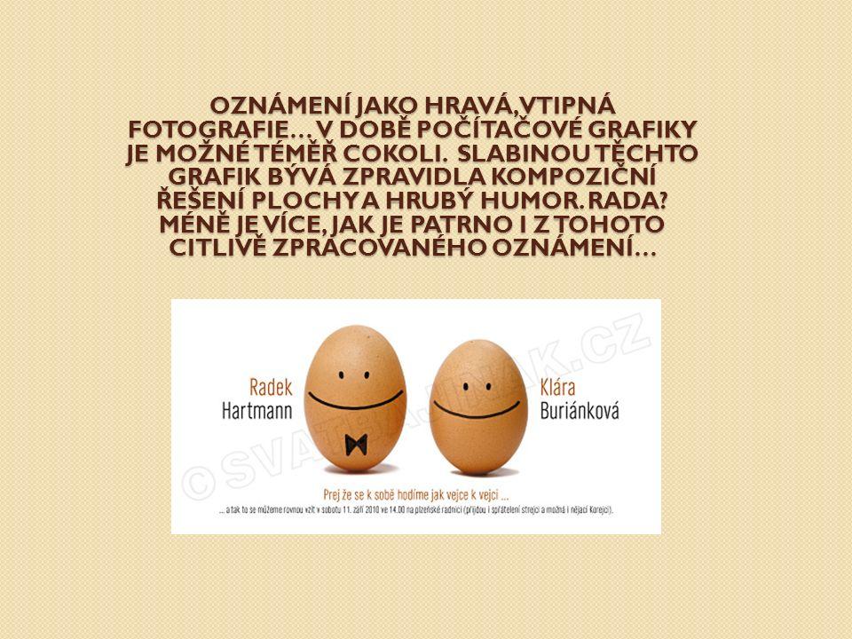 OZNÁMENÍ JAKO HRAVÁ, VTIPNÁ FOTOGRAFIE… V DOBĚ POČÍTAČOVÉ GRAFIKY JE MOŽNÉ TÉMĚŘ COKOLI. SLABINOU TĚCHTO GRAFIK BÝVÁ ZPRAVIDLA KOMPOZIČNÍ ŘEŠENÍ PLOCH