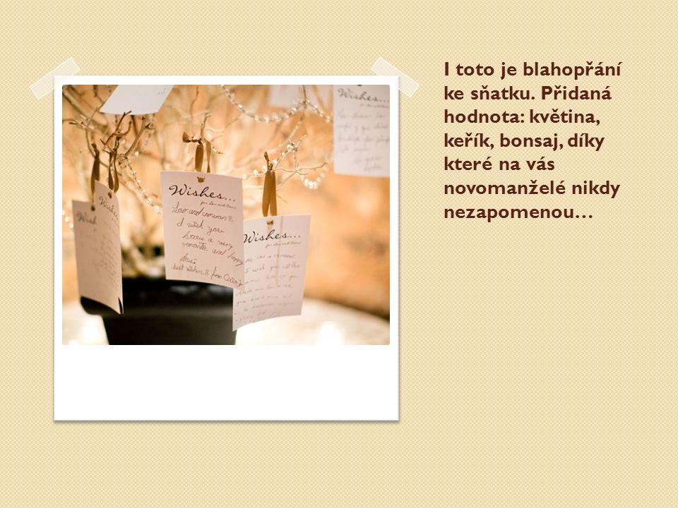I toto je blahopřání ke sňatku. Přidaná hodnota: květina, keřík, bonsaj, díky které na vás novomanželé nikdy nezapomenou…