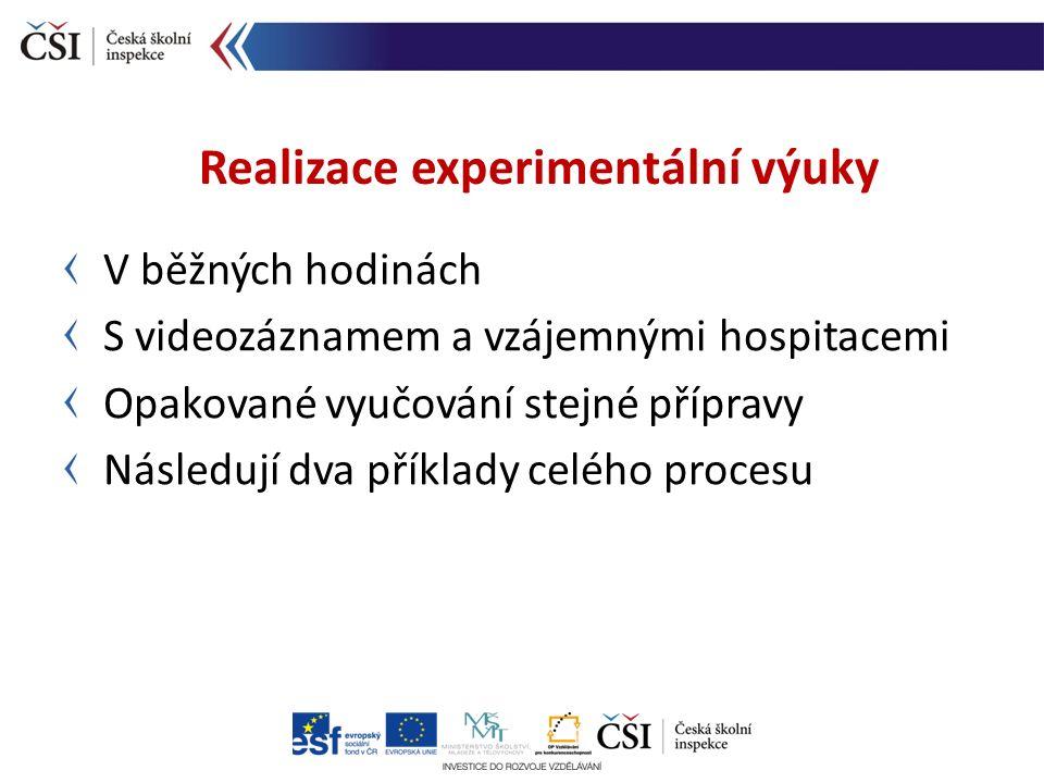 V běžných hodinách S videozáznamem a vzájemnými hospitacemi Opakované vyučování stejné přípravy Následují dva příklady celého procesu Realizace experimentální výuky