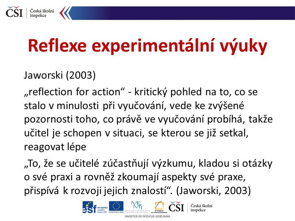 """Jaworski (2003) """"reflection for action - kritický pohled na to, co se stalo v minulosti při vyučování, vede ke zvýšené pozornosti toho, co právě ve vyučování probíhá, takže učitel je schopen v situaci, se kterou se již setkal, reagovat lépe """"To, že se učitelé zúčastňují výzkumu, kladou si otázky o své praxi a rovněž zkoumají aspekty své praxe, přispívá k rozvoji jejich znalostí ."""