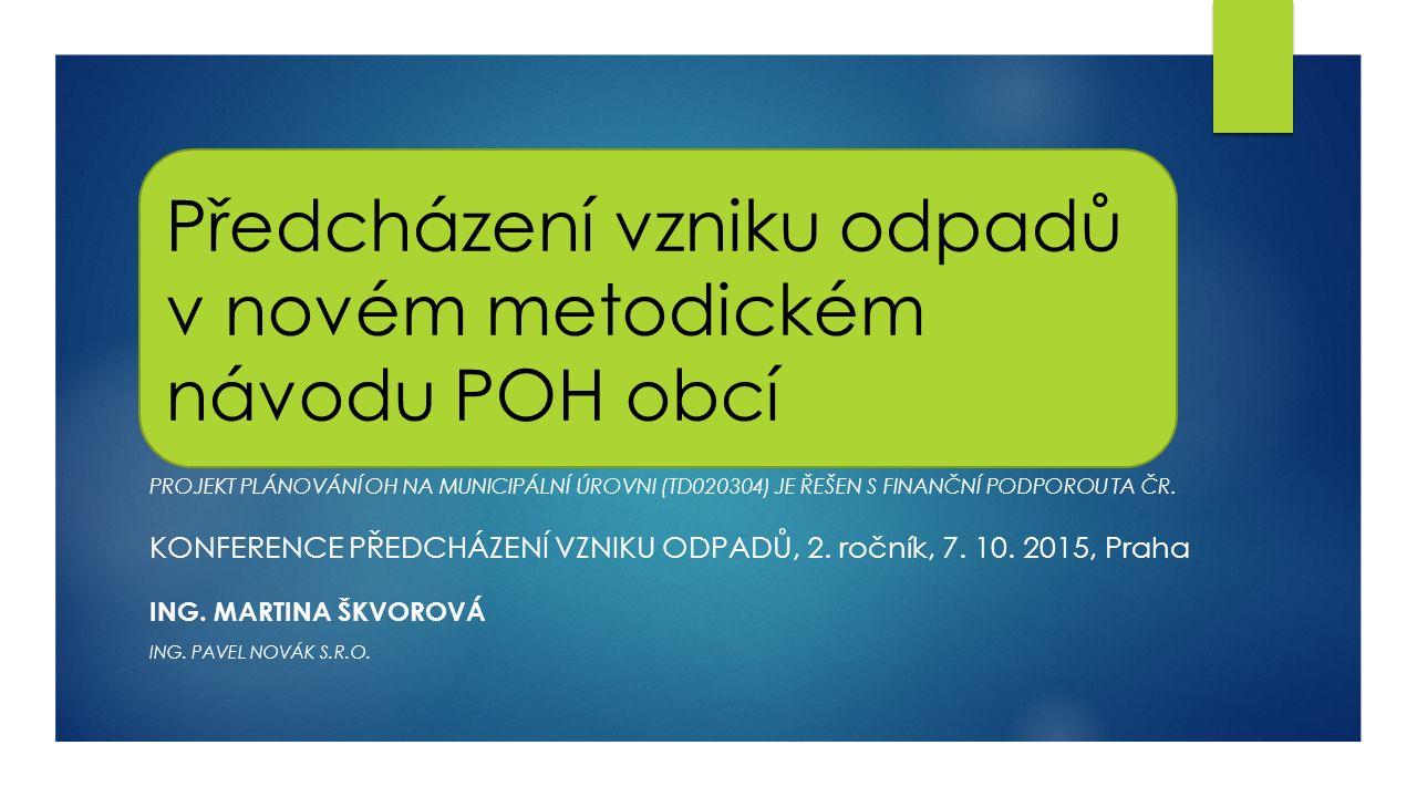Předcházení vzniku odpadů v novém metodickém návodu POH obcí PROJEKT PLÁNOVÁNÍ OH NA MUNICIPÁLNÍ ÚROVNI (TD020304) JE ŘEŠEN S FINANČNÍ PODPOROU TA ČR.