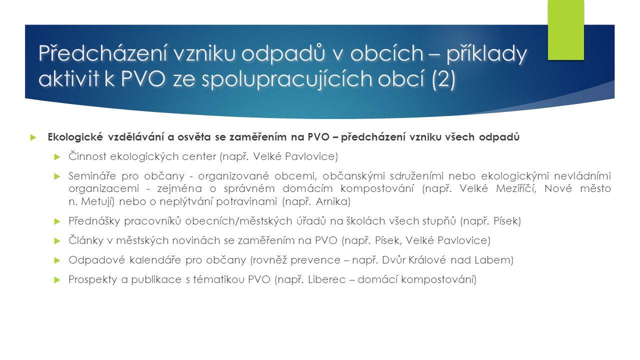 Předcházení vzniku odpadů v obcích – příklady aktivit k PVO ze spolupracujících obcí (2)  Ekologické vzdělávání a osvěta se zaměřením na PVO – předcházení vzniku všech odpadů  Činnost ekologických center (např.