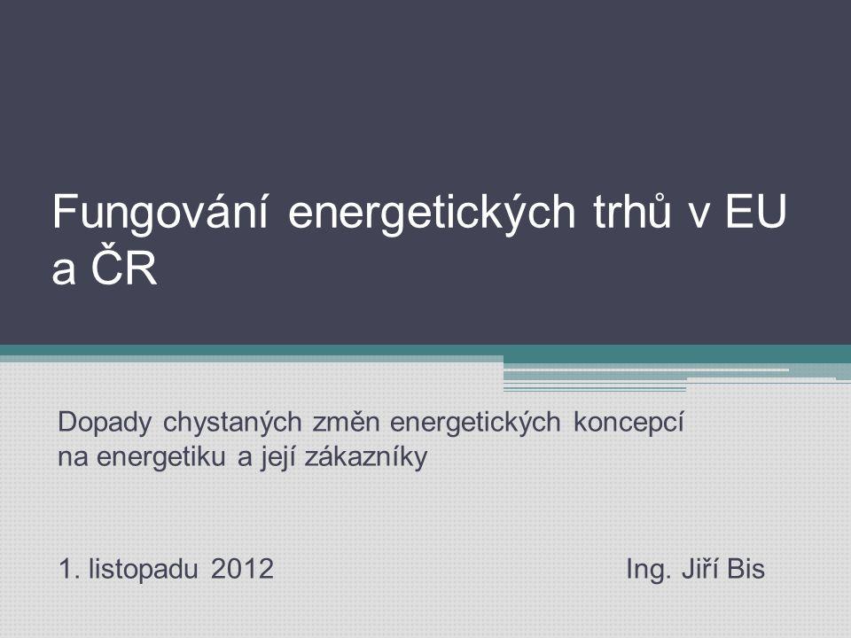 Fungování energetických trhů v EU a ČR Dopady chystaných změn energetických koncepcí na energetiku a její zákazníky 1.