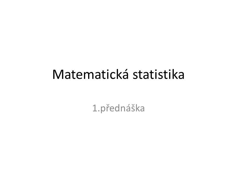 Matematická statistika 1.přednáška