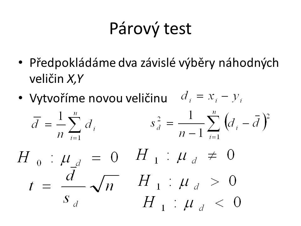 Párový test Předpokládáme dva závislé výběry náhodných veličin X,Y Vytvoříme novou veličinu