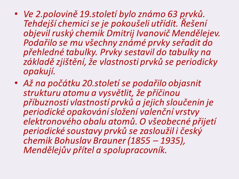 Ve 2.polovině 19.století bylo známo 63 prvků. Tehdejší chemici se je pokoušeli utřídit. Řešení objevil ruský chemik Dmitrij Ivanovič Mendělejev. Podař