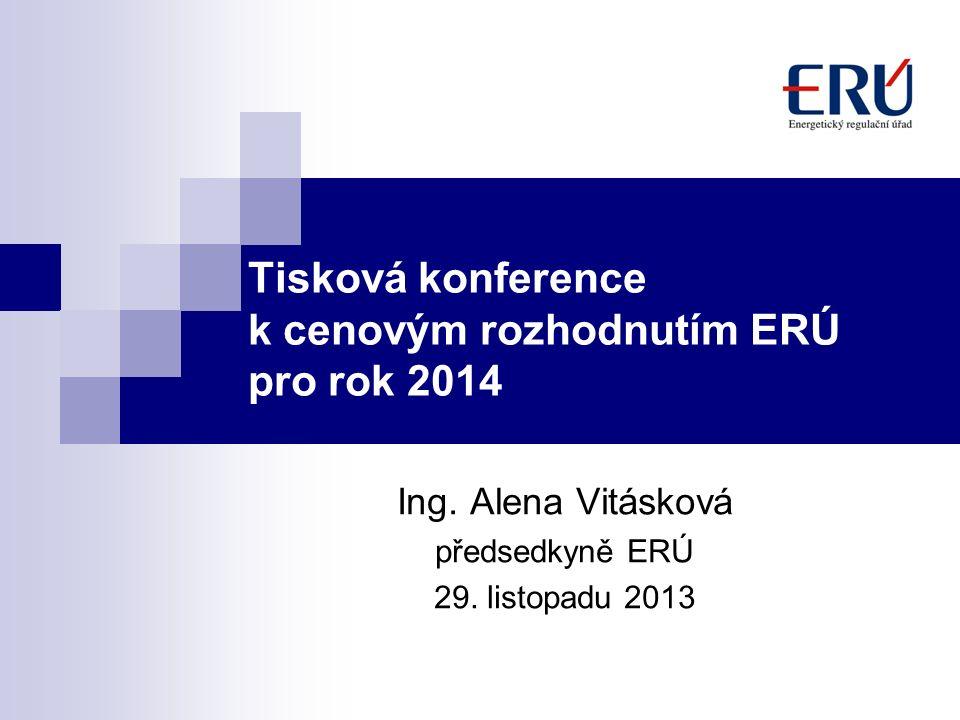Tisková konference k cenovým rozhodnutím ERÚ pro rok 2014 Ing. Alena Vitásková předsedkyně ERÚ 29. listopadu 2013