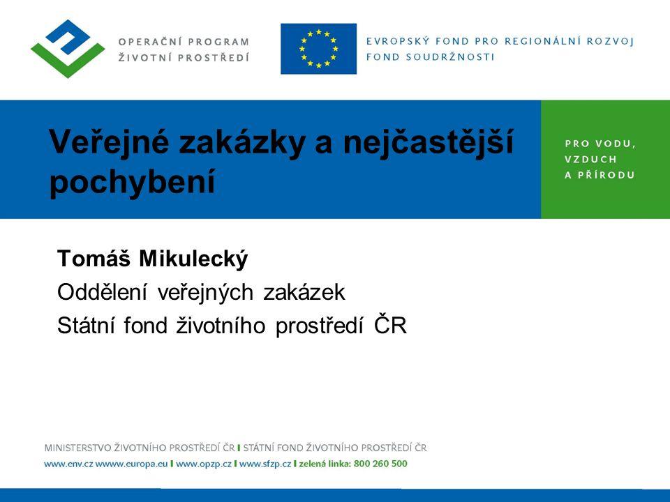 Veřejné zakázky a nejčastější pochybení Tomáš Mikulecký Oddělení veřejných zakázek Státní fond životního prostředí ČR