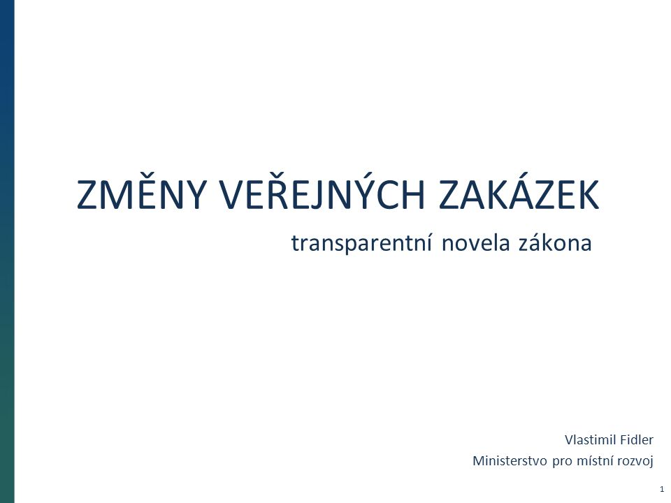 ZMĚNY VEŘEJNÝCH ZAKÁZEK transparentní novela zákona Vlastimil Fidler Ministerstvo pro místní rozvoj 1