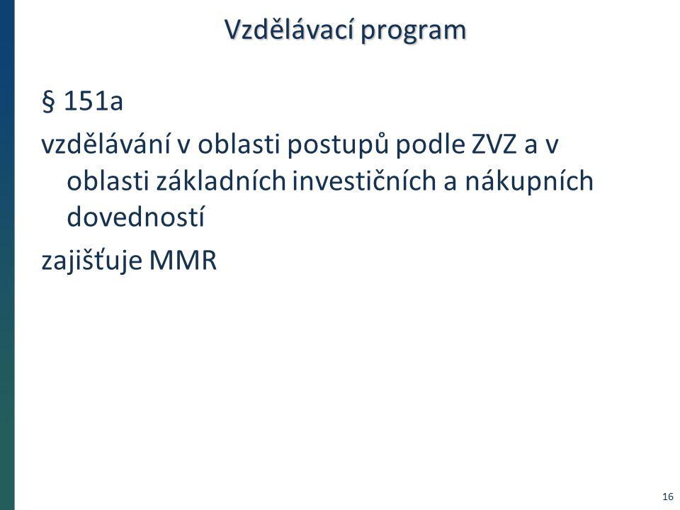 Vzdělávací program § 151a vzdělávání v oblasti postupů podle ZVZ a v oblasti základních investičních a nákupních dovedností zajišťuje MMR 16
