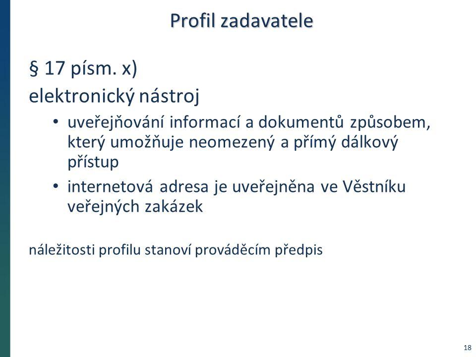 Profil zadavatele § 17 písm. x) elektronický nástroj uveřejňování informací a dokumentů způsobem, který umožňuje neomezený a přímý dálkový přístup int