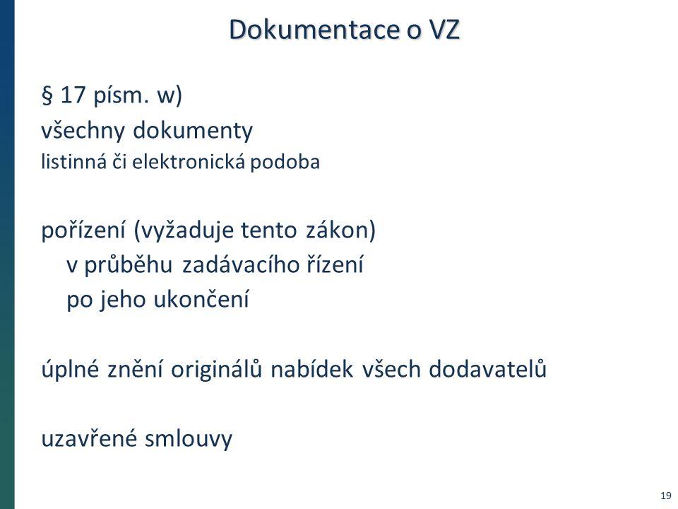 Dokumentace o VZ § 17 písm. w) všechny dokumenty listinná či elektronická podoba pořízení (vyžaduje tento zákon) v průběhu zadávacího řízení po jeho u