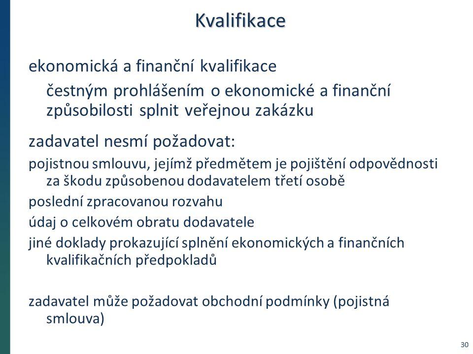 Kvalifikace ekonomická a finanční kvalifikace čestným prohlášením o ekonomické a finanční způsobilosti splnit veřejnou zakázku zadavatel nesmí požadov