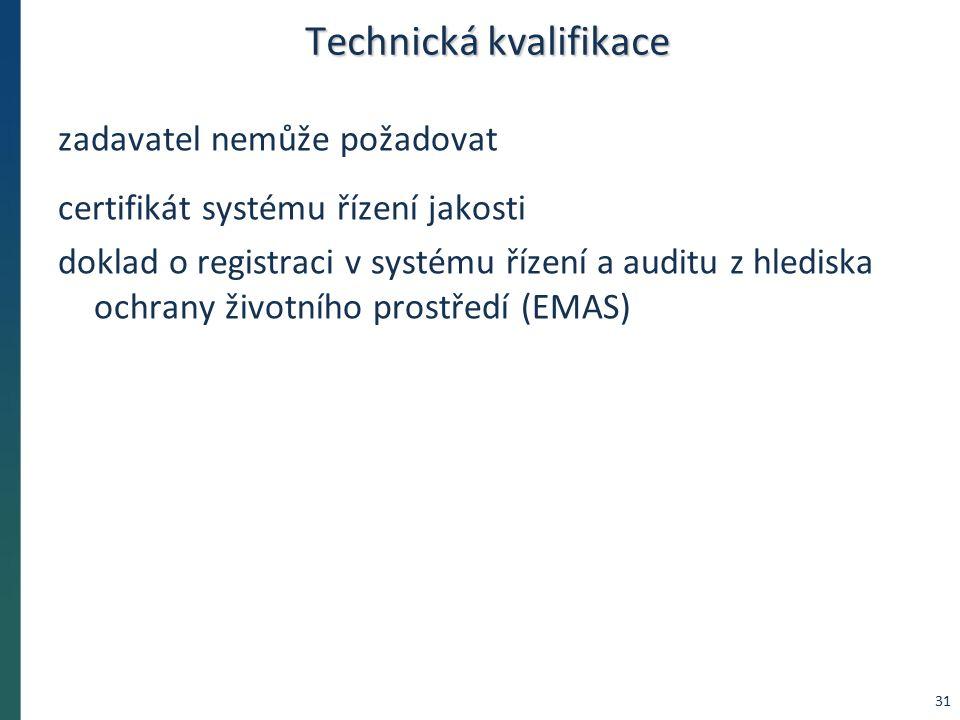 Technická kvalifikace zadavatel nemůže požadovat certifikát systému řízení jakosti doklad o registraci v systému řízení a auditu z hlediska ochrany životního prostředí (EMAS) 31