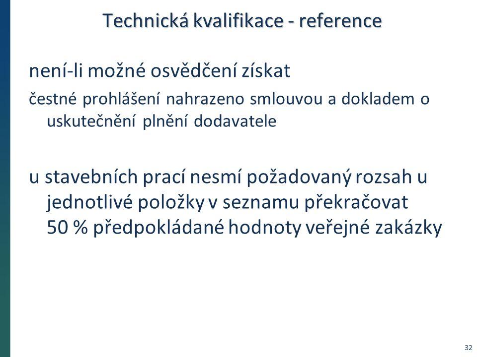 Technická kvalifikace - reference není-li možné osvědčení získat čestné prohlášení nahrazeno smlouvou a dokladem o uskutečnění plnění dodavatele u stavebních prací nesmí požadovaný rozsah u jednotlivé položky v seznamu překračovat 50 % předpokládané hodnoty veřejné zakázky 32